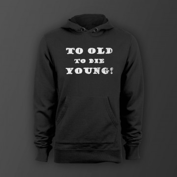 To old to die young Unisex Kapuzenpullover