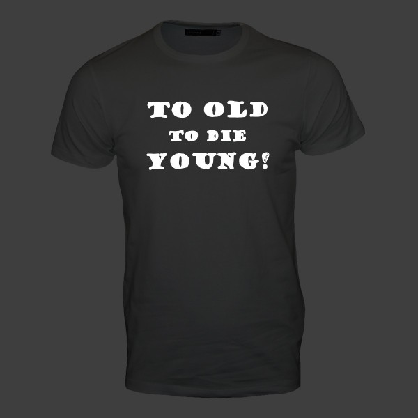 To old to die young B Männer T-Shirt