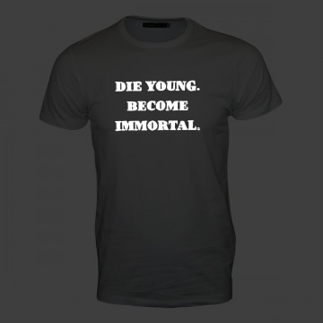 Die young. Become immortal. Männer T-Shirt